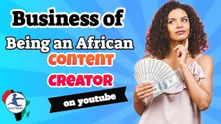 The Business of Being an African Content Creator